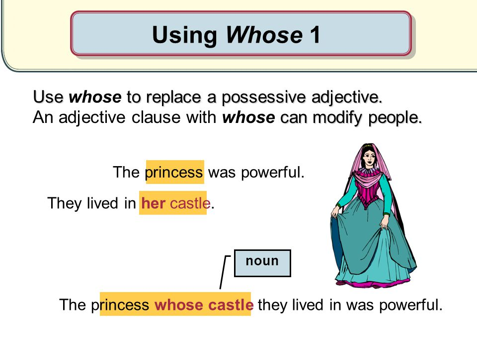 Using Whose 1 Use whose to replace a possessive adjective.