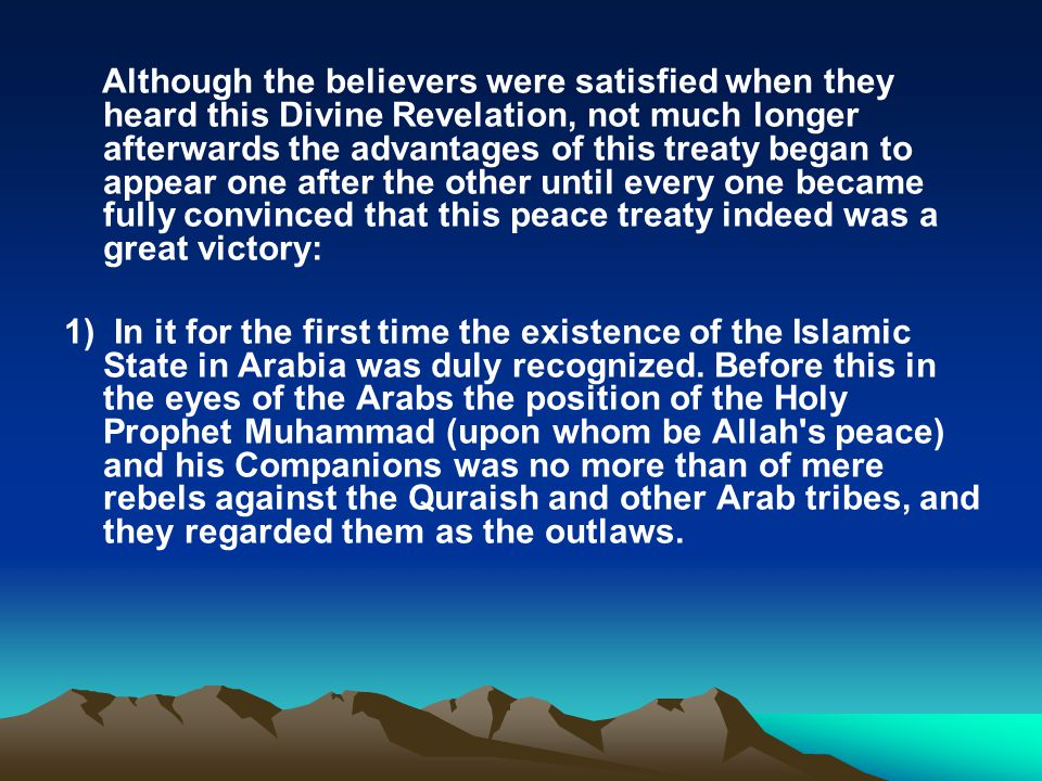 Although the believers were satisfied when they heard this Divine Revelation, not much longer afterwards the advantages of this treaty began to appear one after the other until every one became fully convinced that this peace treaty indeed was a great victory: