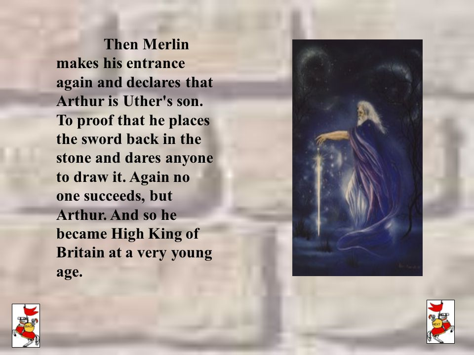 Then Merlin makes his entrance again and declares that Arthur is Uther s son.