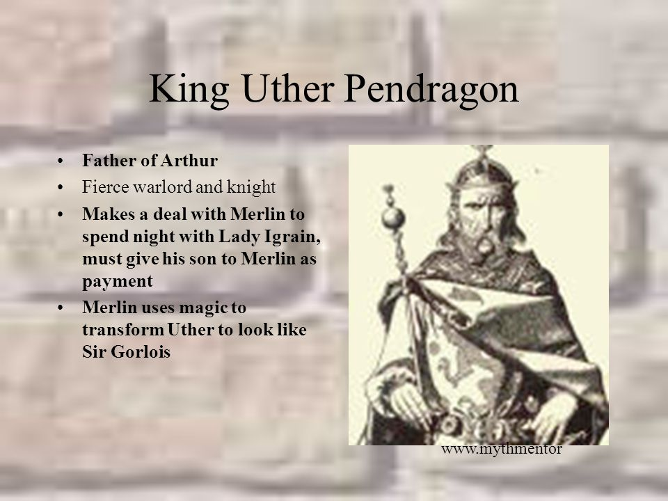 King Uther Pendragon Father of Arthur Fierce warlord and knight