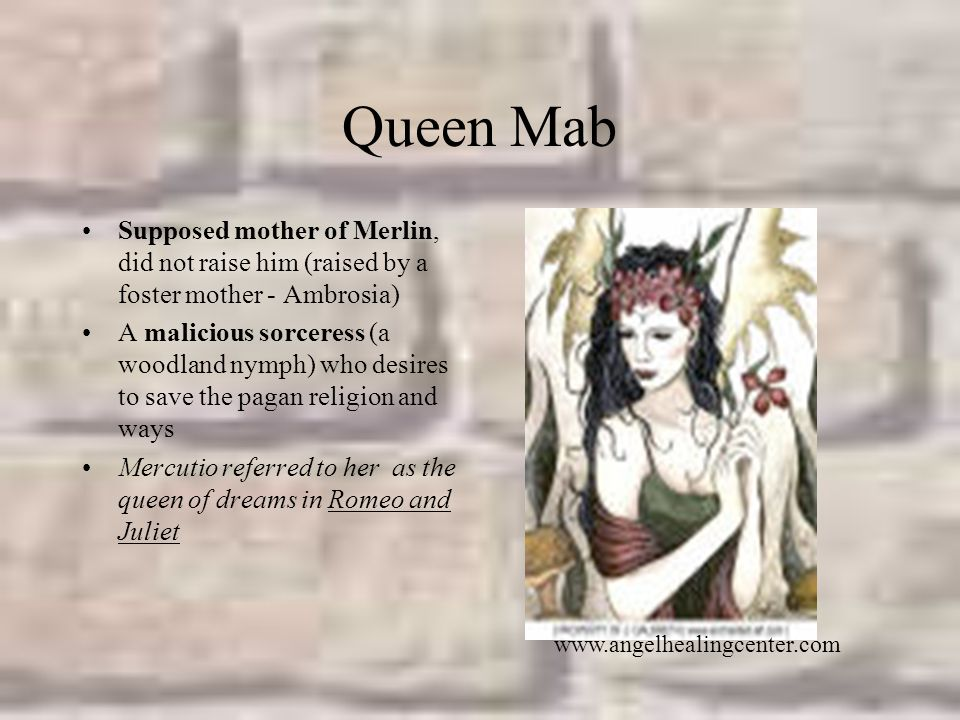 Queen Mab Supposed mother of Merlin, did not raise him (raised by a foster mother - Ambrosia)