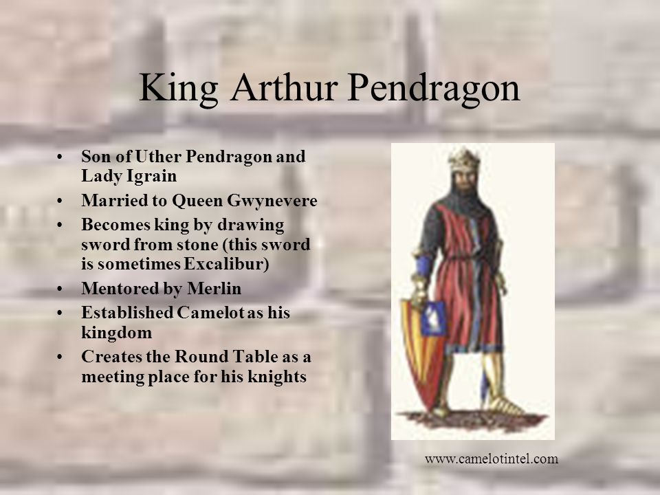 King Arthur Pendragon Son of Uther Pendragon and Lady Igrain