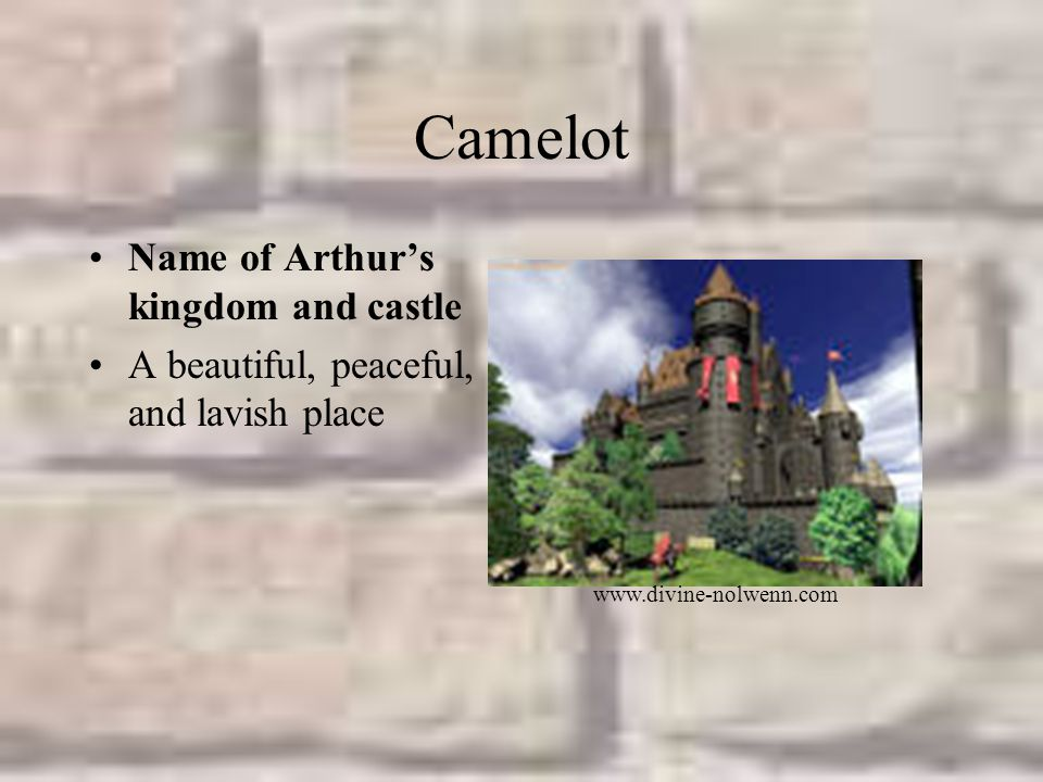Camelot Name of Arthur's kingdom and castle