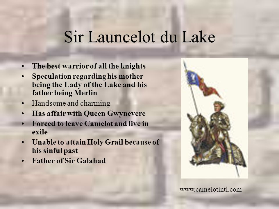 Sir Launcelot du Lake The best warrior of all the knights