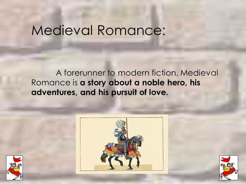 Medieval Romance: A forerunner to modern fiction, Medieval Romance is a story about a noble hero, his adventures, and his pursuit of love.