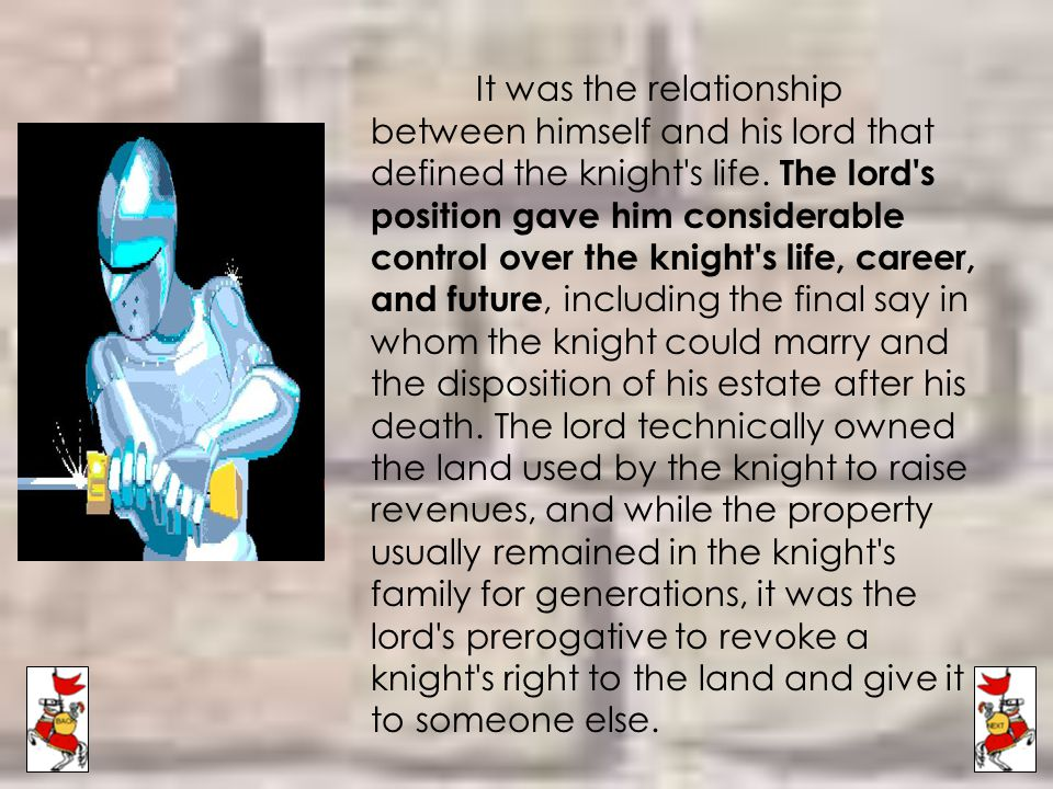 It was the relationship between himself and his lord that defined the knight s life.