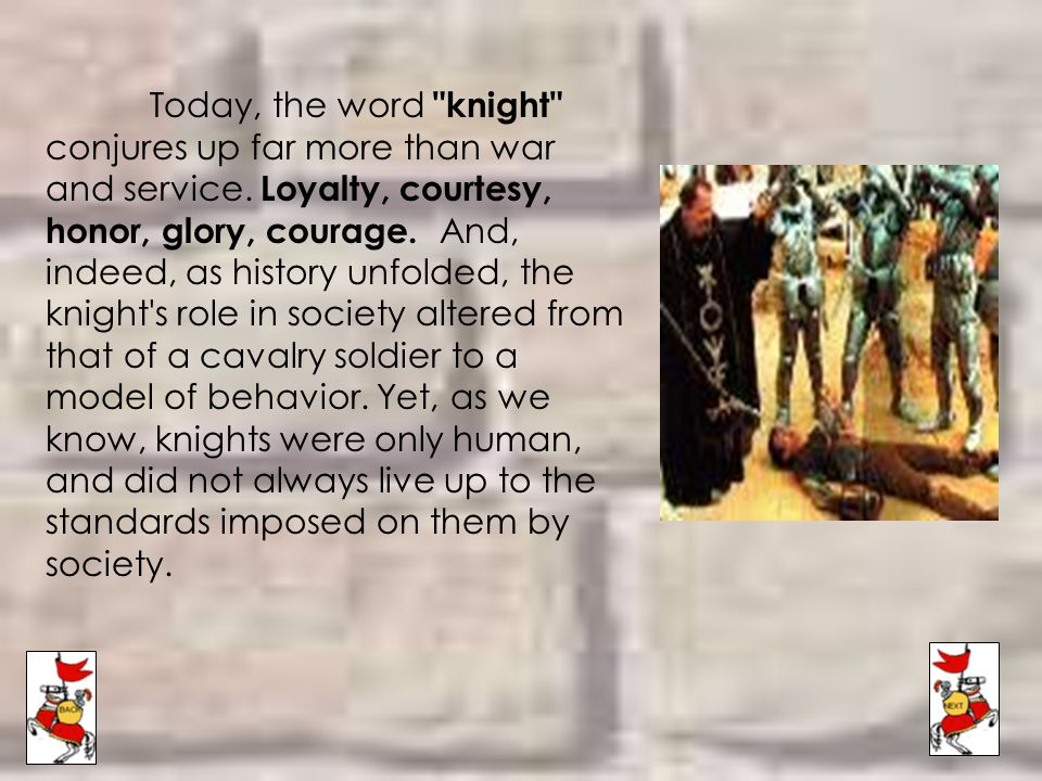 Today, the word knight conjures up far more than war and service