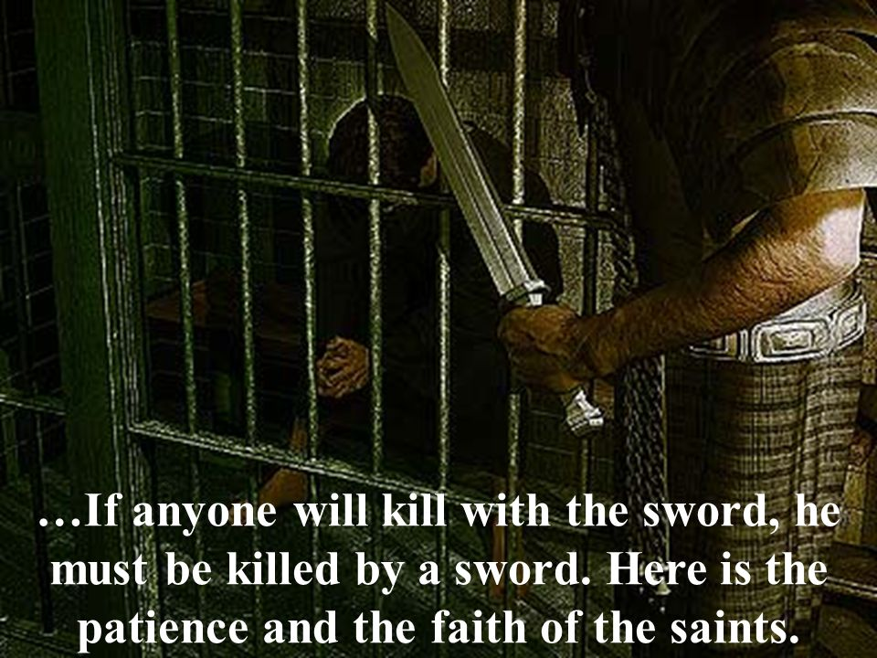 …If anyone will kill with the sword, he must be killed by a sword