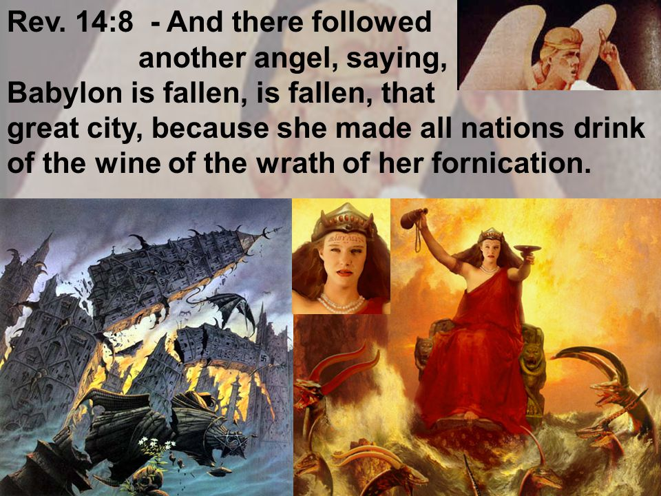 Rev. 14:8 - And there followed