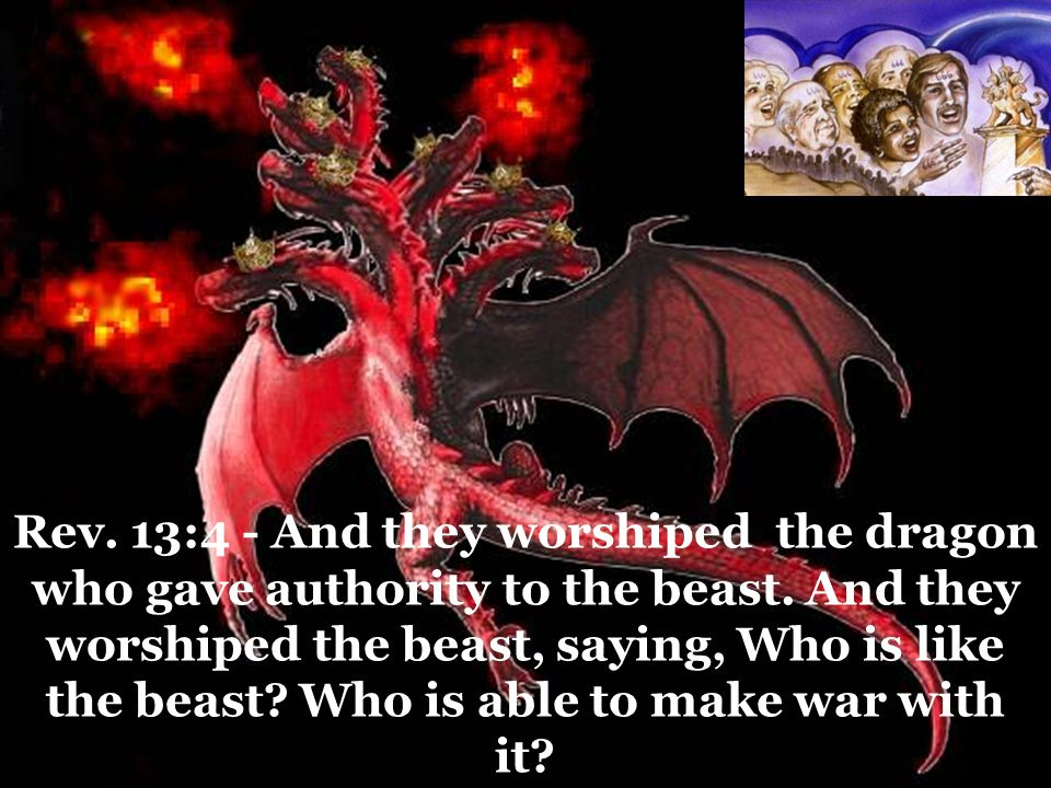 Rev. 13:4 - And they worshiped the dragon who gave authority to the beast.