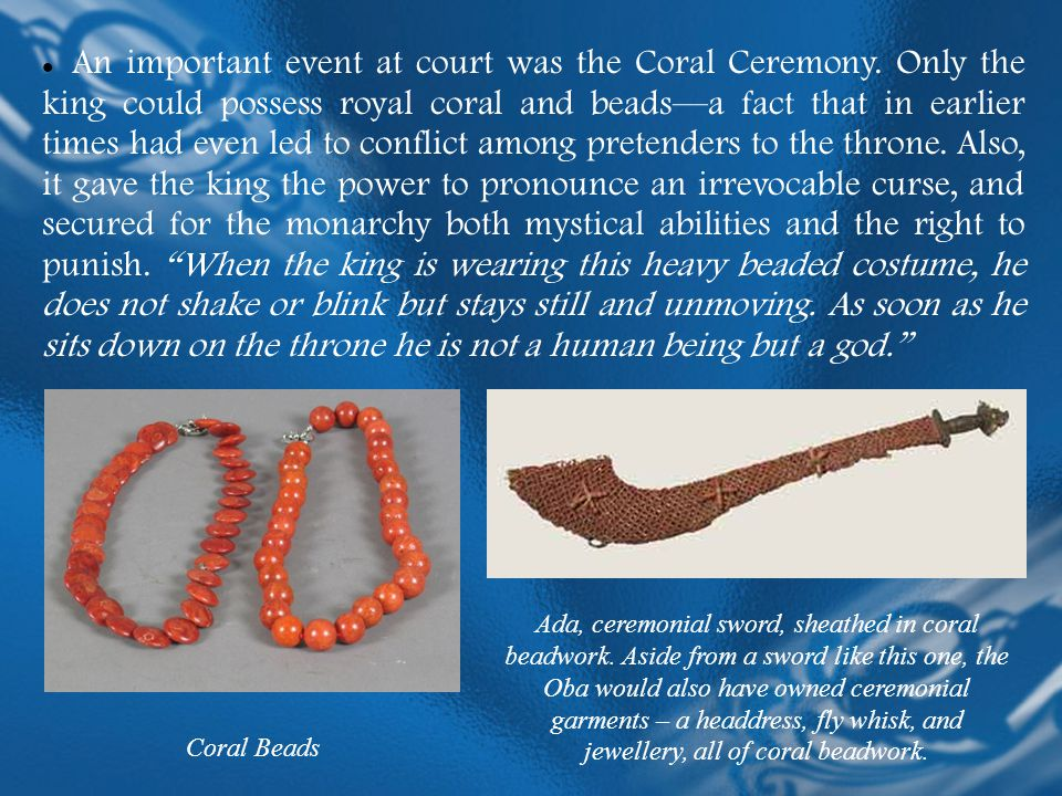An important event at court was the Coral Ceremony