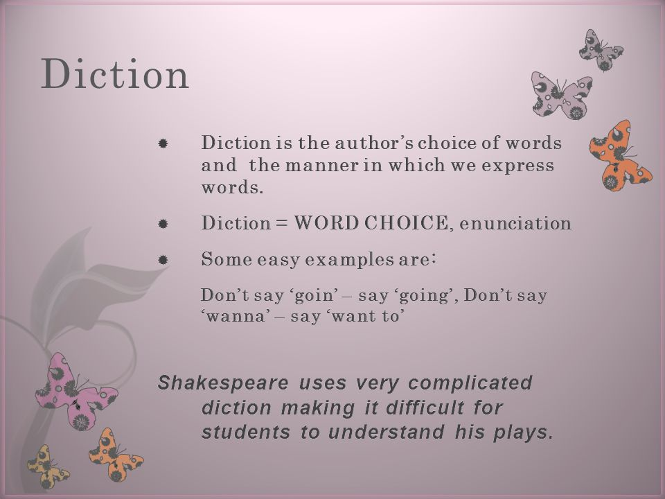 Diction Diction is the author's choice of words and the manner in which we express words. Diction = WORD CHOICE, enunciation.