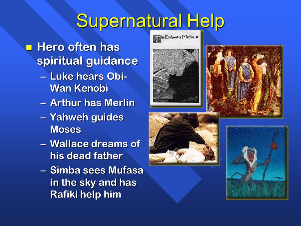 Supernatural Help Hero often has spiritual guidance