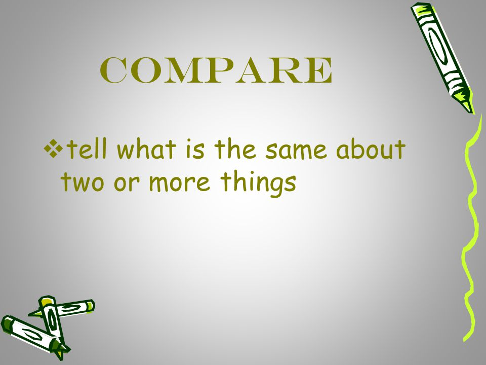 Compare tell what is the same about two or more things