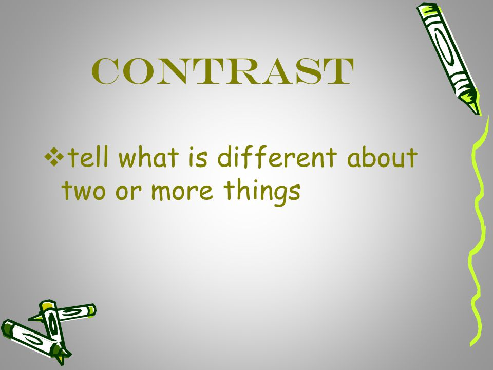 Contrast tell what is different about two or more things