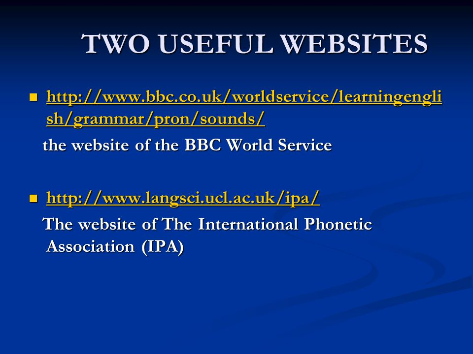 TWO USEFUL WEBSITES http://www.bbc.co.uk/worldservice/learningenglish/grammar/pron/sounds/ the website of the BBC World Service.