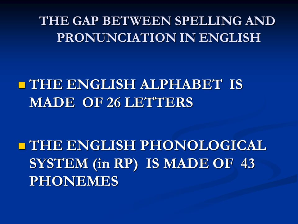 THE GAP BETWEEN SPELLING AND PRONUNCIATION IN ENGLISH