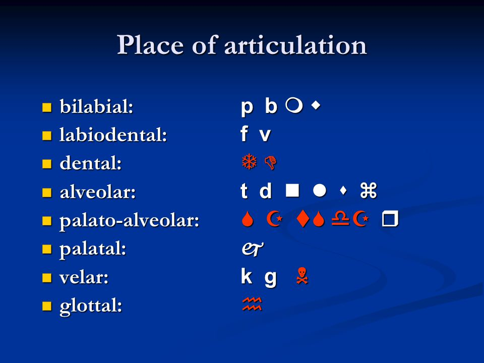 Place of articulation bilabial: p b   labiodental: f v dental:  