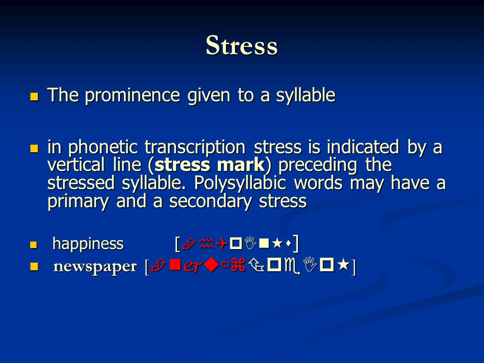 Stress The prominence given to a syllable