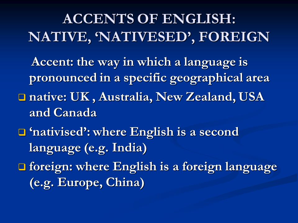 ACCENTS OF ENGLISH: NATIVE, 'NATIVESED', FOREIGN