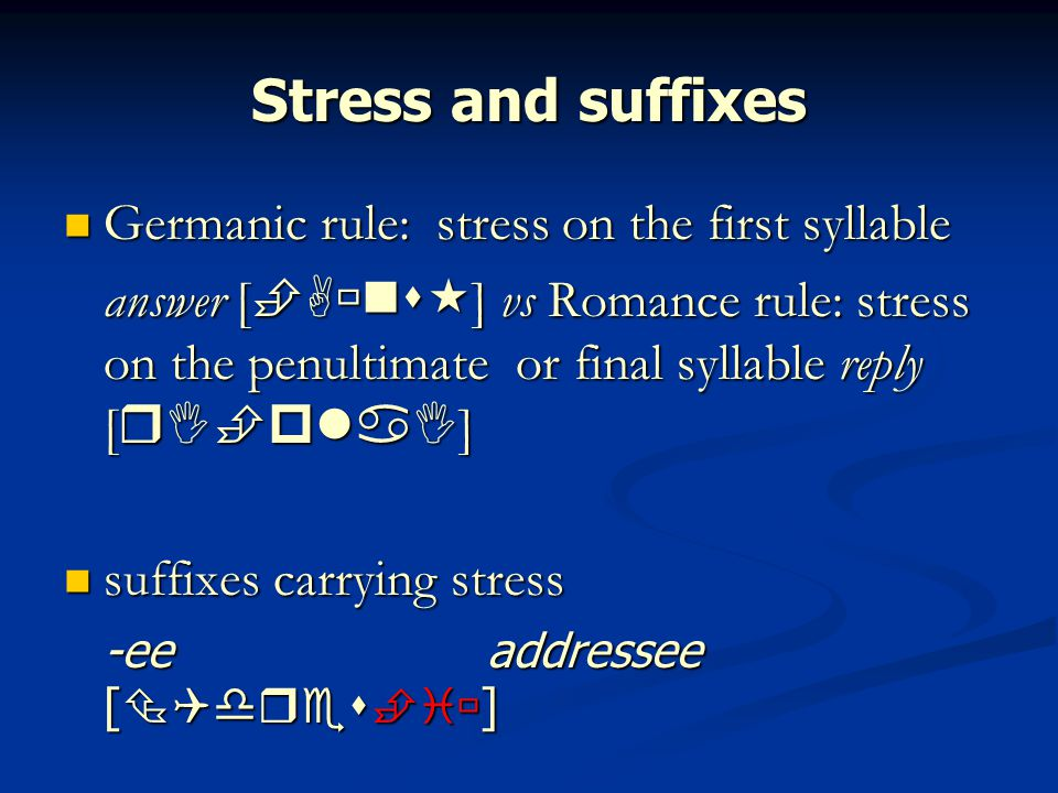 Stress and suffixes Germanic rule: stress on the first syllable
