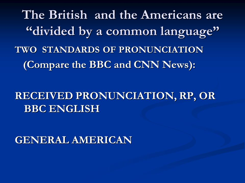 The British and the Americans are divided by a common language