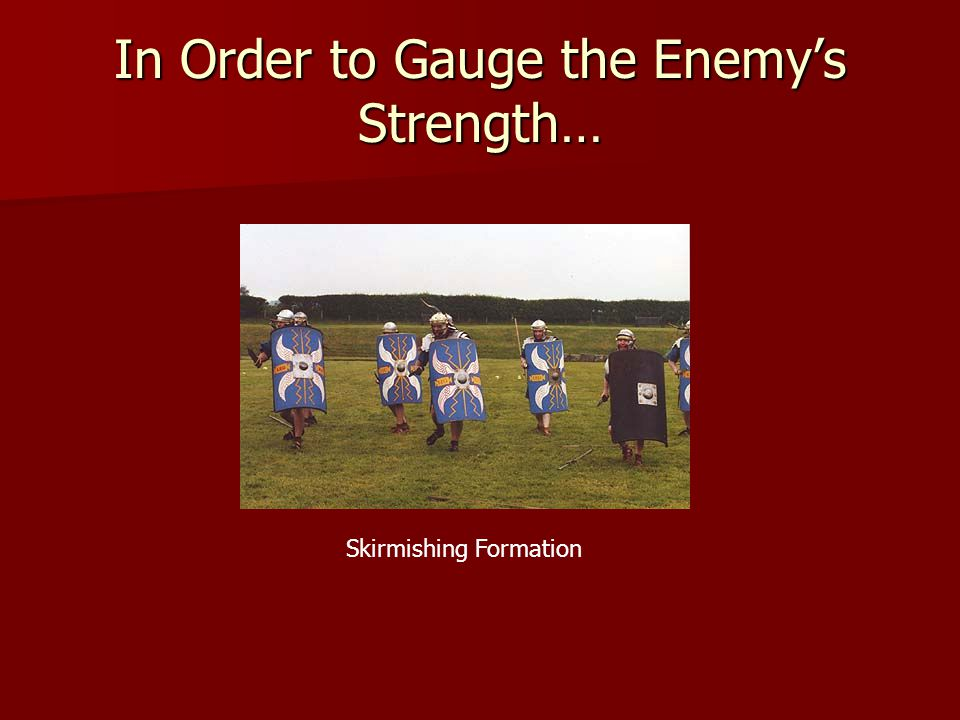 In Order to Gauge the Enemy's Strength…