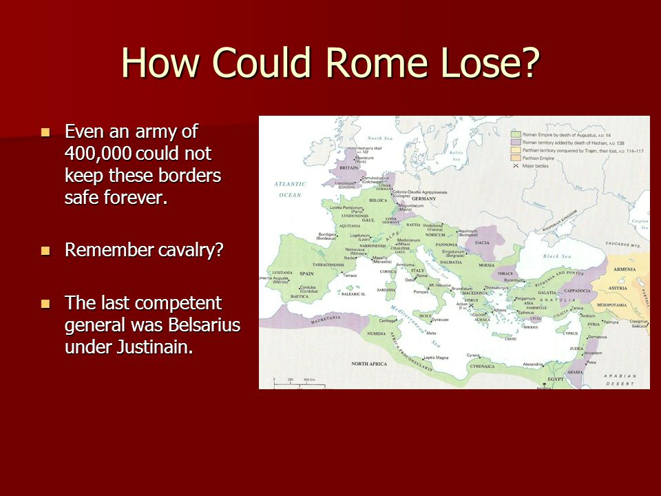 How Could Rome Lose Even an army of 400,000 could not keep these borders safe forever. Remember cavalry