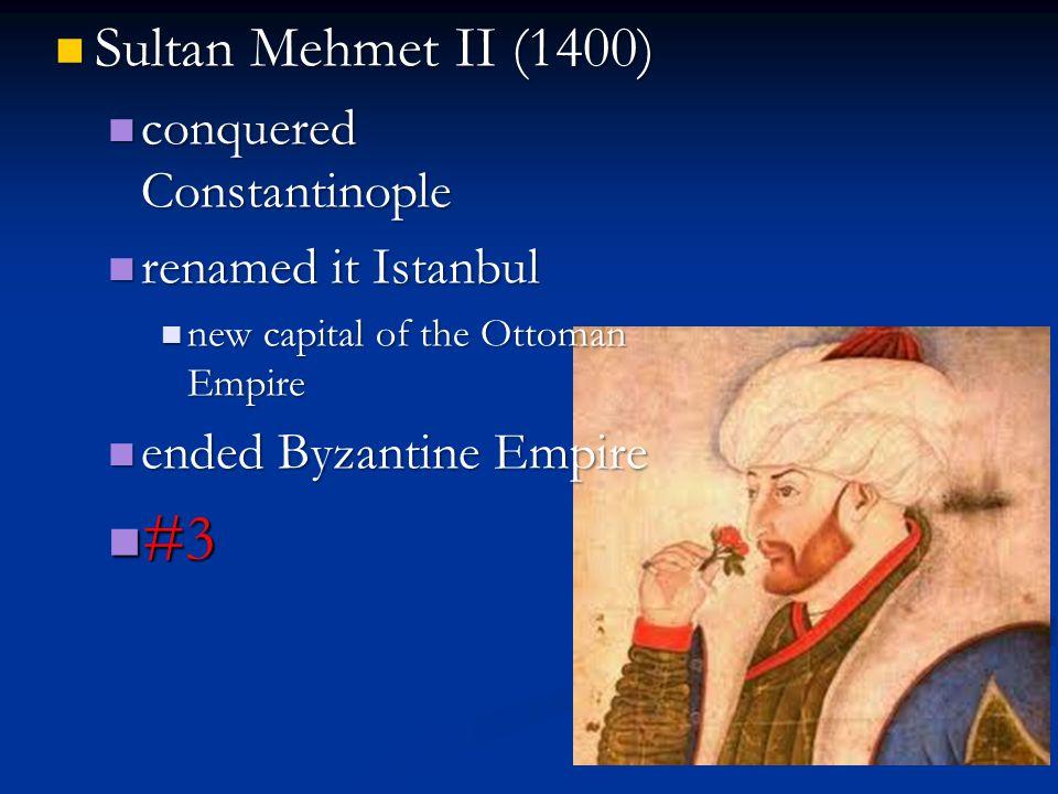 #3 Sultan Mehmet II (1400) conquered Constantinople