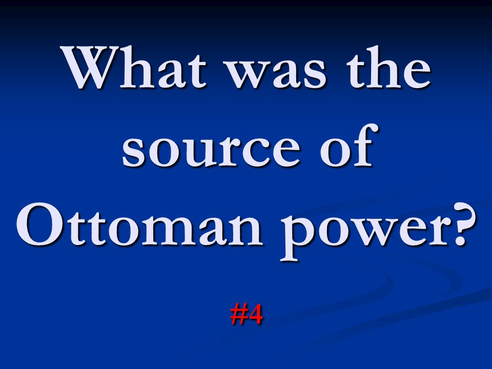 What was the source of Ottoman power #4