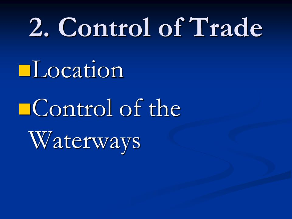 2. Control of Trade Location Control of the Waterways