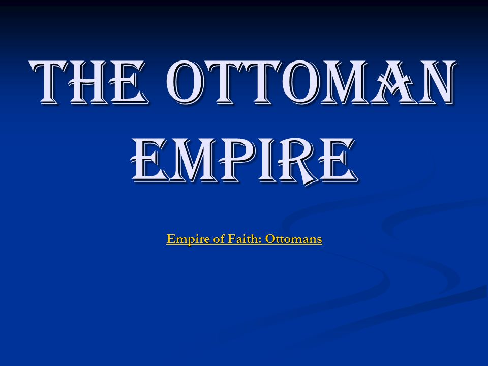 The Ottoman Empire Empire of Faith: Ottomans