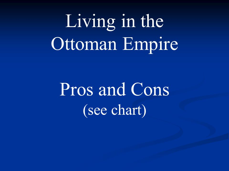 Living in the Ottoman Empire Pros and Cons (see chart)