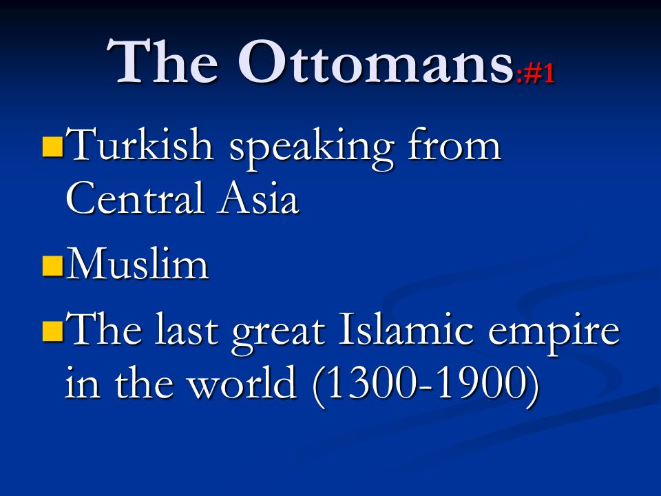 The Ottomans:#1 Turkish speaking from Central Asia Muslim