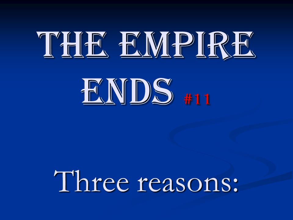The Empire Ends #11 Three reasons: