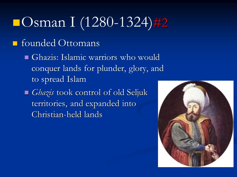 Osman I (1280-1324)#2 founded Ottomans
