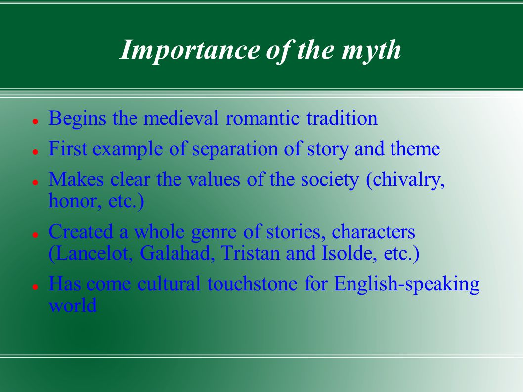 Importance of the myth Begins the medieval romantic tradition