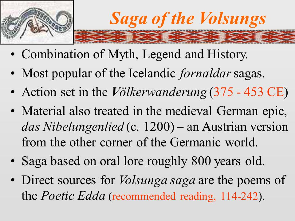 Saga of the Volsungs Combination of Myth, Legend and History.