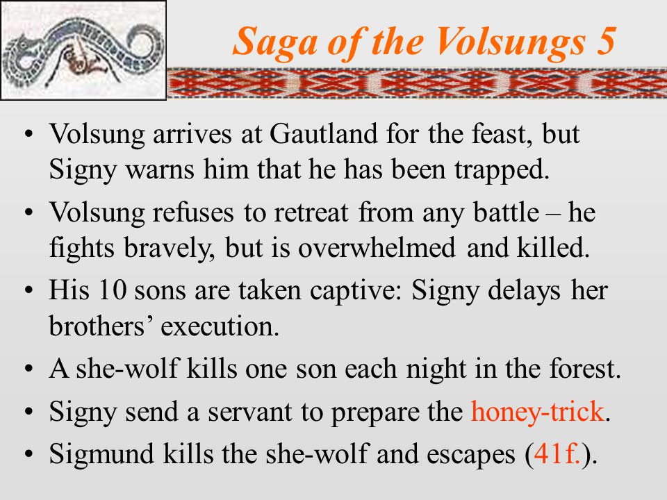 Saga of the Volsungs 5 Volsung arrives at Gautland for the feast, but Signy warns him that he has been trapped.