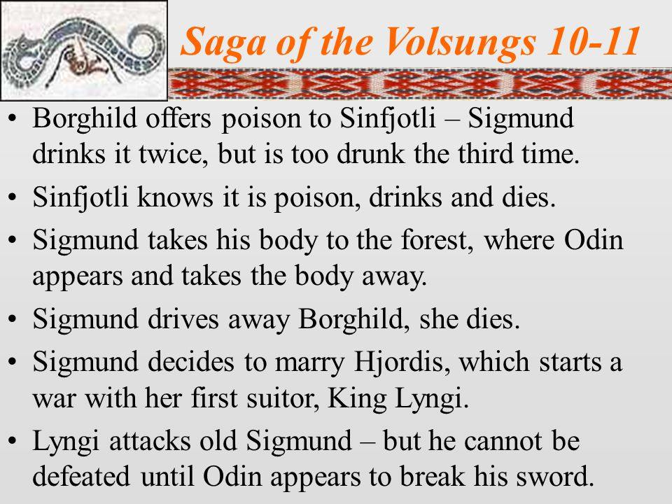 Saga of the Volsungs 10-11 Borghild offers poison to Sinfjotli – Sigmund drinks it twice, but is too drunk the third time.