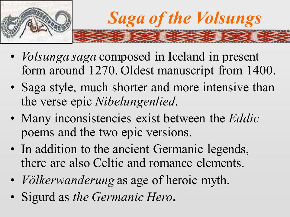 Saga of the Volsungs Volsunga saga composed in Iceland in present form around 1270. Oldest manuscript from 1400.