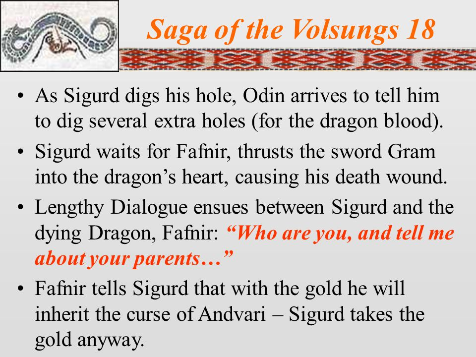 Saga of the Volsungs 18 As Sigurd digs his hole, Odin arrives to tell him to dig several extra holes (for the dragon blood).
