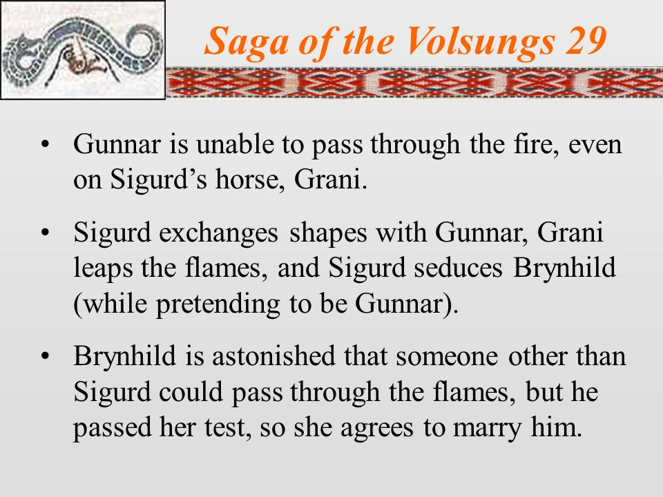 Saga of the Volsungs 29 Gunnar is unable to pass through the fire, even on Sigurd's horse, Grani.