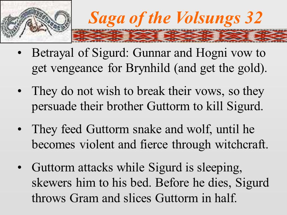 Saga of the Volsungs 32 Betrayal of Sigurd: Gunnar and Hogni vow to get vengeance for Brynhild (and get the gold).