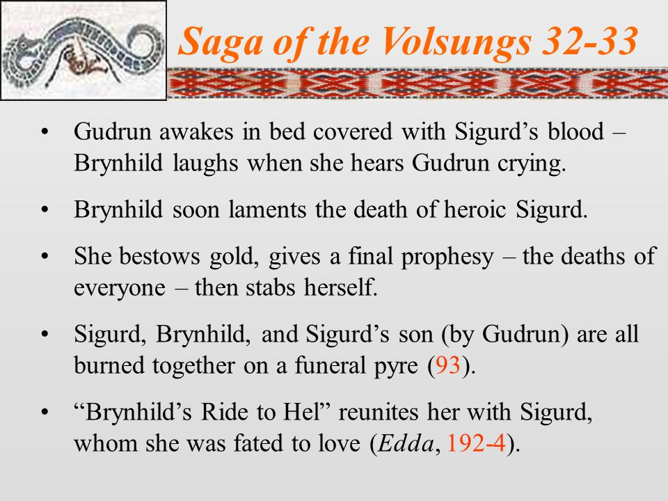 Saga of the Volsungs 32-33 Gudrun awakes in bed covered with Sigurd's blood – Brynhild laughs when she hears Gudrun crying.