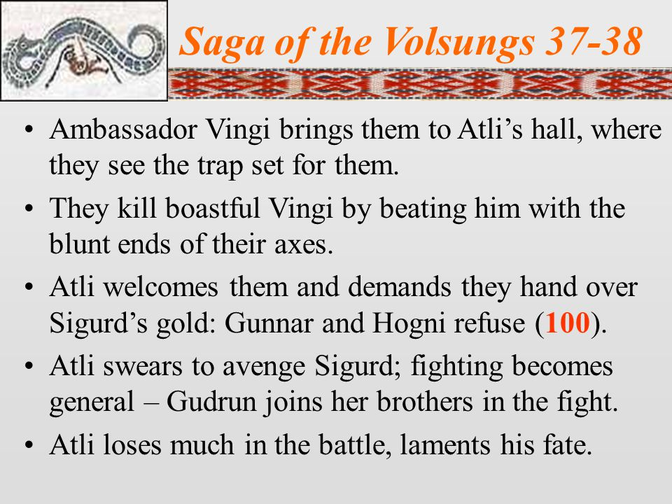 Saga of the Volsungs 37-38 Ambassador Vingi brings them to Atli's hall, where they see the trap set for them.
