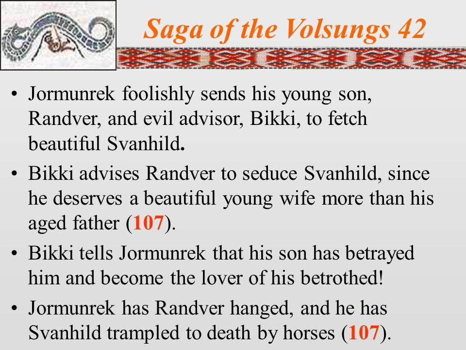 Saga of the Volsungs 42 Jormunrek foolishly sends his young son, Randver, and evil advisor, Bikki, to fetch beautiful Svanhild.