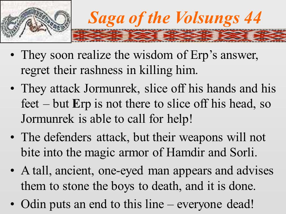 Saga of the Volsungs 44 They soon realize the wisdom of Erp's answer, regret their rashness in killing him.