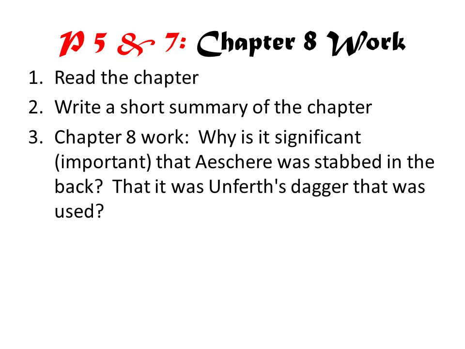 P 5 & 7: Chapter 8 Work Read the chapter