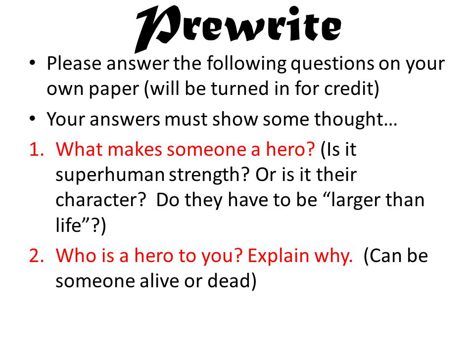 Prewrite Please answer the following questions on your own paper (will be turned in for credit) Your answers must show some thought…